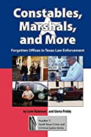 Constables, Marshals, and More: Forgotten Offices in Texas Law Enforcement (North Texas Crime and Criminal Justice Series)