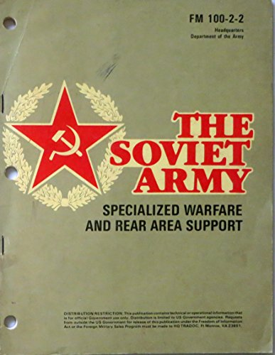 The Soviet Army: Specialized Warfare and Rear Area Support FM 100-2-2 (Vice Specialized)