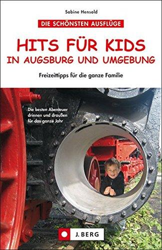 Hits f. Kids in Augsburg u. Umg.: 56 Freizeittipps für die ganze Familie