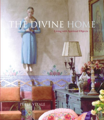 The Divine Home: Living with Spiritual Objects by Potter Style