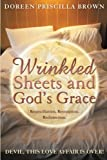 Wrinkled Sheets and God's Grace, Doreen Priscilla Brown, 1491736852