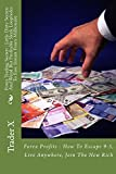 Forex Trading Secrets : Little Dirty Secrets And Weird But Profitable Sleek Loopholes To Easy Instant Forex Millionaire: Forex Profits : How To Escape 9-5, Live Anywhere, Join The New Rich