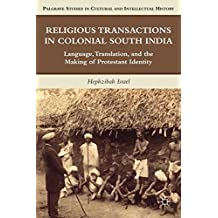 Religious Transactions in Colonial South India: Language, Translation, and the Making of Protestant Identity (Palgrave Studies in Cultural and Intellectual History)