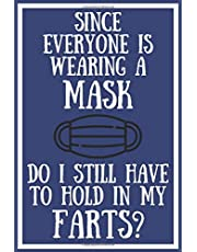 Since Everyone Is Wearing A Mask Do I Still Have To Hold In My Farts?: Funny Lock Down Isolation Gift Ideas For Coworkers Colleagues Boyfriend Girlfriend Birthday Anniversary Promotion New Job Engagement Present - Better Than a Card! MADE IN UK