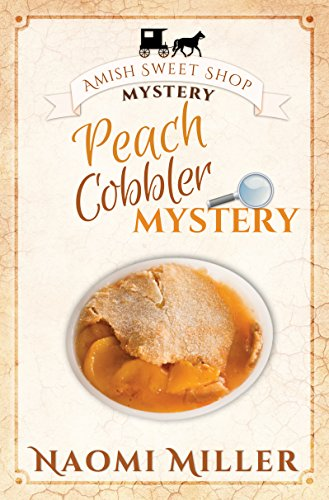 Peach Cobbler Mystery (Amish Sweet Shop Mystery Book 6) by [Miller, Naomi]