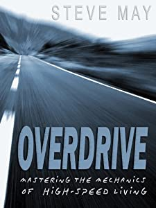 Overdrive: Mastering the Mechanics of High Speed Living
