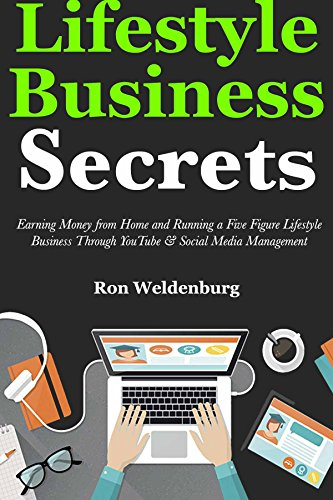 Lifestyle Business Secrets (Passive Income Ideas 2018): Making Money Fast at Home via Five Figure Lifestyle Business Ideas Through YouTube & Social Media Management (Best Way To Earn Extra Money From Home)
