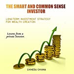 The Smart & Common Sense Investor: Long Term Investment Strategies for Wealth Creation | Chinedu Chiana