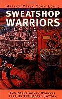 Sweatshop Warriors : Immigrant Women Workers Take On the Global Factory