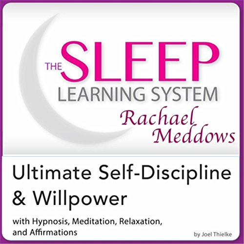 Ultimate Self-Discipline and Iron Willpower - Hypnosis, Meditation and Subliminal: The Sleep Learning ()