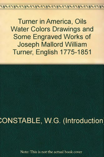 William Watercolor Turner (Turner in America, Oils Water Colors Drawings and Some Engraved Works of Joseph Mallord William Turner, English 1775-1851)