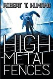 High Metal Fences, Robert T. Hunting, 1612963250