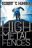 High Metal Fences, Robert T. Hunting, 1612963250