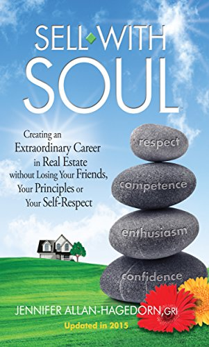 Sell with Soul: Creating an Extraordinary Career in Real Estate without Losing Your Friends, Your Principles or Your Self-Respec