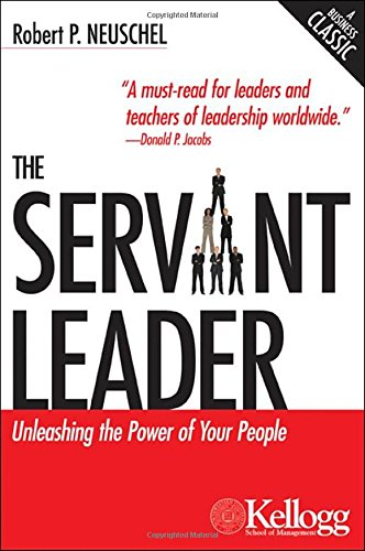 Read Online The Servant Leader: Unleashing the Power of Your People (Kellogg) ebook