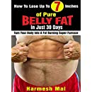 How To Lose Up To 7 Inches of Pure Belly Fat In Just 30 Days: Turn Your Body Into A Fat Burning Super Furnace