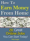 How To Earn Money From Home: 20 Great Online Jobs You Can Start Today! (Maker Money Online Book 1)