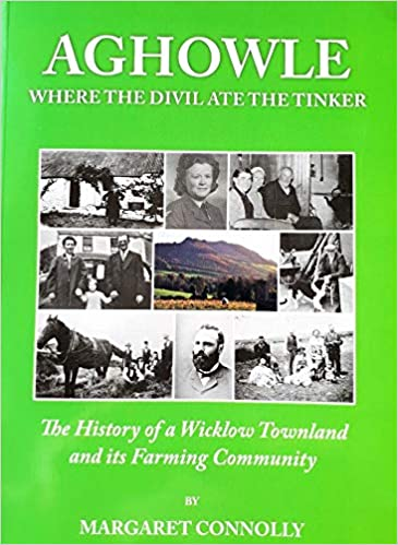 Front cover for the book Aghowle Where The Divil Ate The Tinker: The History of a Wicklow Townland and its Farming by Margaret Connolly