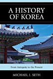 History of Korea : From Antiquity to the Present, Seth, Michael J., 074256715X