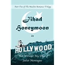 Jihad Honeymoon in Hollywood: Not Without My Dogs (The Muslim Romance Trilogy) (Volume 2)