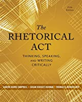 The Rhetorical Act: Thinking, Speaking, and Writing Critically, 5th Edition Front Cover