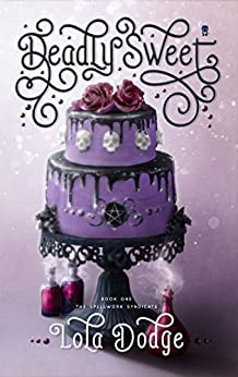 Deadly Sweet (Spellwork Syndicate Book 1) by [Dodge, Lola]