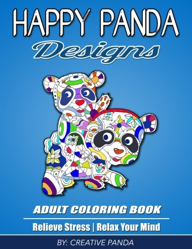 Happy Panda Designs Adult Coloring Book: Relieve Stress, Relax Your Mind, And Creatively Color Wildlife Panda Animals (Mandala, Scenic, Flowers, Swirls, And More)
