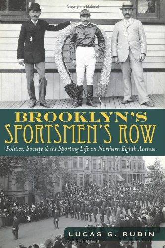 Brooklyn's Sportsmen's Row:: Politics, Society and the Sporting Life on Northern Eighth Avenue ebook