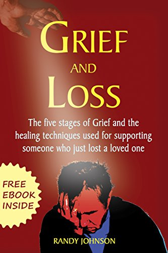 GRIEF AND LOSS: THE FIVE STAGES OF GRIEF AND HEALING TECHNIQUES USED FOR SUPPORTING SOMEONE WHO JUST LOST A LOVE ONE (FREE EBOOK INSIDE) (Grief Recovery. Grief therapy, Grief counseling)