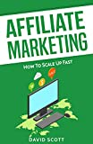 Affiliate Marketing: How to Scale Up Fast