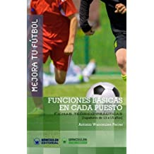 Mejora Tu Fútbol: Funciones Básicas En Cada Puesto: Fichas Teórico-Prácticas Para Jugadores de 13 a 15 Años