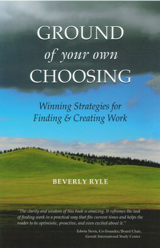 Ground of Your Own Choosing: Winning Strategies for Finding & Creating Work PDF