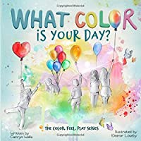 What Color Is Your Day? (The Color, Feel, Play Series)