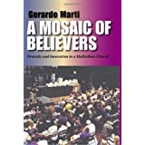 A Mosaic of Believers: Diversity and Innovation in a Multiethnic Church: Diversity and Religious Innovation in a Multiethnic Church
