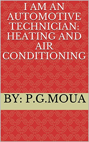 I Am An Automotive Technician: Heating and Air (Automotive Air Conditioning Repair)