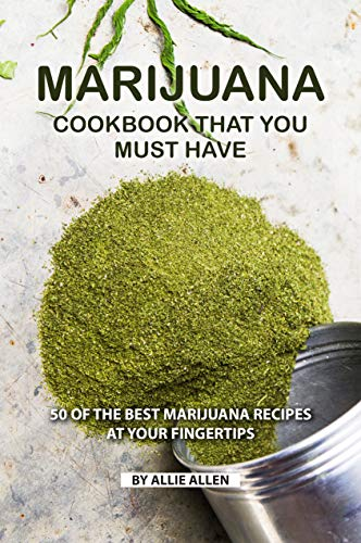 Marijuana Cookbook That You Must Have: 50 of the Best Marijuana Recipes at Your Fingertips (Marijuana Leaf Cake Pan)
