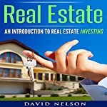 Real Estate: An Introduction to Real Estate Investing | David Nelson