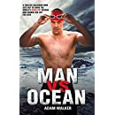 Man Vs Ocean: A Toaster Salesman Who Sets Out to Swim the World's Deadliest Oceans and Change His Life For Ever