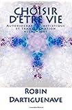 Choisir d'être Vie: Autobiographie initiatique et transformation alchimique