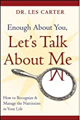Enough About You, Let's Talk About Me: How to Recognize and Manage the Narcissists in Your Life Kindle Edition