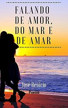 Falando de amor, do mar e de amar poesia por [Benicio, José]