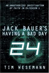 Jack Bauer's Having a Bad Day: An Unauthorized Investigation of Faith in 24: Season 1 Paperback