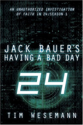 Jack Bauer's Having a Bad Day: An Unauthorized Investigation of Faith in 24: Season 1