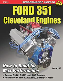 ford 351 cleveland engines how to build for max performance george