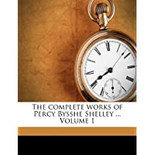 The complete works of Percy Bysshe Shelley ... Volume 1