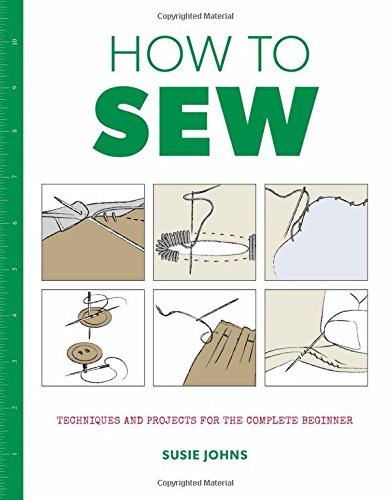 How to Sew: Techniques and Projects for the Complete Beginner [Johns, Susie] (Tapa Blanda)