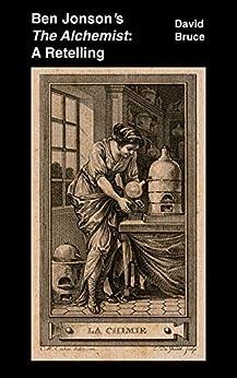 "Ben Jonson's ""The Alchemist"": A Retelling by [Bruce, David]"