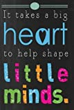 img - for It Takes a Big Heart to help shape little minds: Teacher Appreciation Book or Journal or Planner: Great for Teacher Appreciation/Thank ... Inspirational Notebooks & Gifts (Volume 2) book / textbook / text book