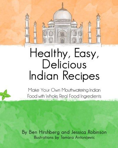 Download healthy easy delicious indian recipes make your own download healthy easy delicious indian recipes make your own indian food with whole read food ingredients book pdf audio idkf5y6z9 forumfinder Image collections