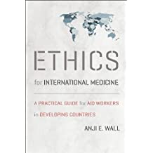 Ethics for International Medicine: A Practical Guide for Aid Workers in Developing Countries